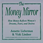 The Money Mirror: How Money Reflects Women's Dreams, Fears and Desires | Annette Lieberman