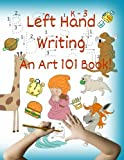 img - for Left Hand Writing, An Art 101 Book: Trace letters and words, Learn line-arts, Enjoy stories and riddles, The foundation of an artistic & creative mind (Handwriting For Lefties) book / textbook / text book
