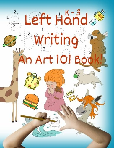 Left Hand Writing, An Art 101 Book: Trace letters and words, Learn line-arts, Enjoy stories and riddles,  The foundation of an artistic & creative mind (Handwriting For Lefties)