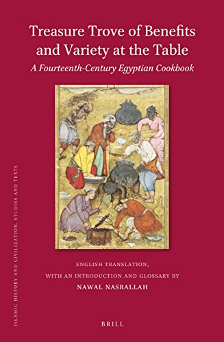 Treasure Trove of Benefits and Variety at the Table: A Fourteenth-Century Egyptian Cookbook (Islamic History and Civilization: Studies and Texts, volume 148) by Nasrallah Nawal