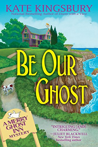 Be Our Ghost: A Merry Ghost Inn Mystery (Merry Ghost Inn Mysteries) by [Kate Kingsbury]