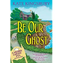 Be Our Ghost: A Merry Ghost Inn Mystery (Merry Ghost Inn Mysteries)