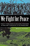 img - for We Fight for Peace: Twenty-Three American Soldiers, Prisoners of War, and Turncoats in the Korean War book / textbook / text book