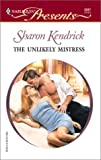 The Unlikely Mistress, Sharon Kendrick, 0373122276