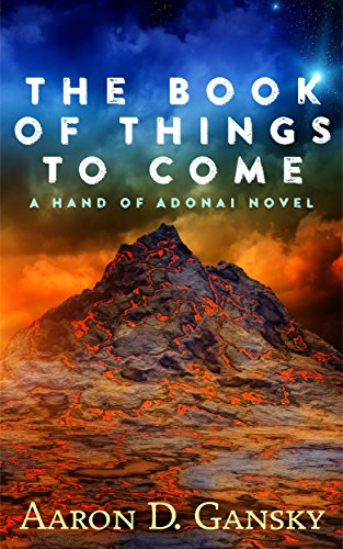 The Book of Things to Come: Be careful what you create - it may kill you. (Hand of Adonai Series 1)