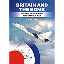 Britain and the Bomb: Technology, Culture and the Cold War
