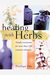 Healing with Herbs: Simple Treatments for More than 100 Common Ailments Hardcover