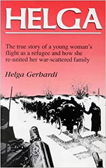 Book Helga: The True Story of a Young Woman's Flight as a Refugee and How She Re-united Her War-scattered Family