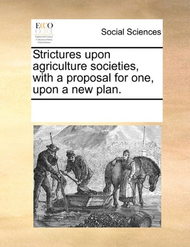 Strictures upon agriculture societies, with a proposal for one, upon a new plan. PDF