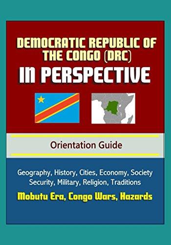 Democratic Republic of the Congo (DRC) in Perspective - Orientation Guide: Geography, History, Cities, Economy, Society, Security, Military, Religion, Traditions, Mobutu Era, Congo Wars, Hazards (Congo Of Republic Religion)