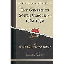 The Genesis of South Carolina, 1562-1670 (Classic Reprint)