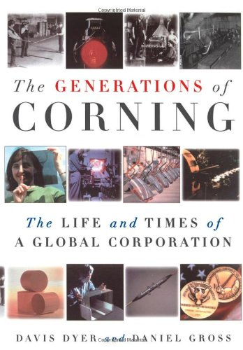 The Generations of Corning: The Life and Times of a Global Corporation from Davis Dyer Daniel Gross