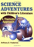 Science Adventures with Children's Literature, Anthony D. Fredericks, 1563084171