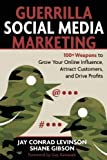 Guerrilla Marketing for Social Media: 100+ Weapons to Grow Your Online Influence, Attract Customers, and Drive Profits of Levinson, Jay Conrad, Gibson, Shane on 01 September 2010