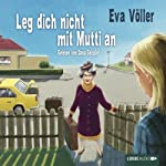 Leg dich nicht mit Mutti an | Eva Völler