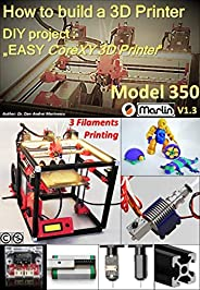 "How to build a 3D Printer: DIY project : ""EASY CoreXY 3D Printer Model 350"""