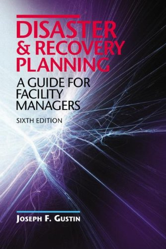 Disaster and Recovery Planning: A Guide for Facility Managers, Sixth Edition