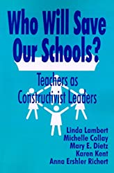 Who Will Save Our Schools?: Teachers as Constructivist Leaders
