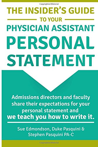 The Insider's Guide to Your Physician Assistant Personal Statement: Admissions directors and faculty share their expectations for your personal statement and we teach you how to write it