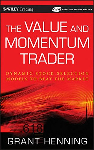 The Value and Momentum Trader: Dynamic Stock Selection Models to Beat the Market by Grant Henning