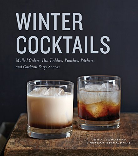 (Winter Cocktails: Mulled Ciders, Hot Toddies, Punches, Pitchers, and Cocktail Party Snacks)