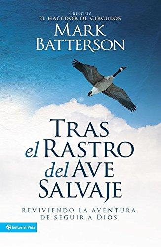 Tras el rastro del ave salvaje: Reviviendo la aventura de seguir a Dios (Spanish Edition) [Mark Batterson] (Tapa Blanda)