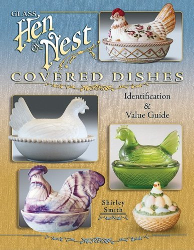 Glass Hen on Nest Covered Dishes: Identification & Value Guide (Smith Glass Milk)