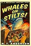 Whales on Stilts!, M. T. Anderson, 0152053948