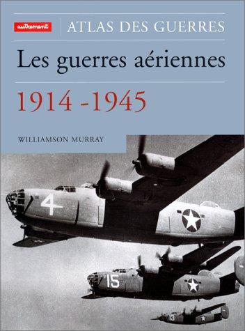 Les guerres aériennes, 1914-1945 Relié – 18 février 2000 Williamson Murray Editions Autrement 2862609641 749782862609645
