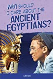 Why Should I Care About the Ancient Egyptians? (Why Should I Care About History?)