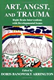 Art, angst, and Trauma : Right Brain Invterventions with Development Issues, Arrington, Doris Banowsky, 0398077320