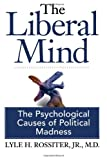 The Liberal Mind, Jr. M.D., Lyle H. Rossiter, 0977956318