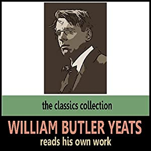 William Butler Yeats Reads His Own Work Audiobook