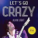 Let's Go Crazy: Prince and the Making of Purple Rain Audiobook by Alan Light Narrated by Fred Berman