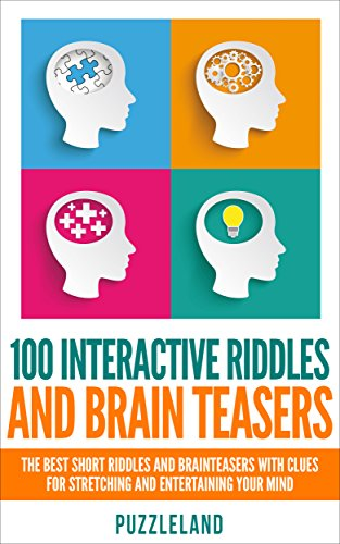 Riddles: 100 Interactive Riddles and Brain teasers: The Best Short Riddles and Brainteasers With Clues for Stretching and Entertaining your Mind (Riddles ... riddles & puzzles, puzzles & games) -
