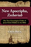 New Apocripha, Zechariah: The True Genealogical Table of Jesus Christ Hidden in the Bible