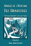 Abrégé de l'Histoire Des Abbassides: Principaux évènements sous leurs Règnes - Volume I