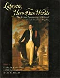 Lafayette, Hero of Two Worlds : The Art and Pageantry of His Farewell Tour of America, 1824-1825, Idzerda, Stanley J. and Loveland, Anne C., 0874514894