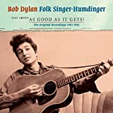Folk Singer-Humdinger: Just About As Good as it Gets! The Original Recordings 1961-1962