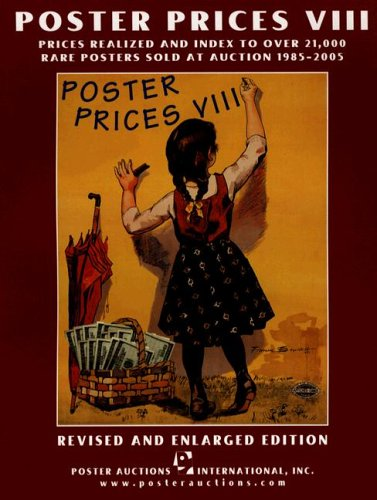 Poster Prices VIII: Prices Realized and Index to over 21,000 Rare Posters Sold at Auction,  1985-2005