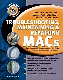 Troubleshooting, Maintaining, and Repairing Macs: Ryan J