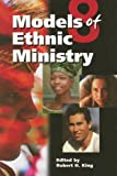 8 Models of Ethnic Ministry, Robert H. King, 0758612974