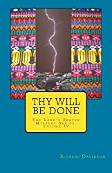 Thy Will Be Done: The Lord's Prayer Mystery Series, Volume IV (Volume 4)