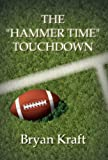 The Hammer Time Touchdown, Bryan Kraft, 1462675808