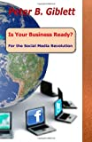 Is Your Business Ready? for the Social Media Revolution, Peter B. Giblett, 1452846804