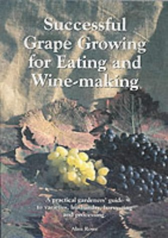 Successful Grape Growing for Eating and Winemaking: A Practical Gardener's Guide for Varieties, Husbandry, Harvesting and Processing