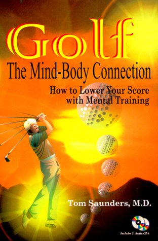 Golf: The Mind-Body Connection, How to Lower Your Score With Mental Training