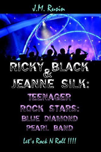 Ricky Black & Jeanne Silk: Teenager Rock Stars: Blue Diamond Pearl Band:  Let's Rock N Roll !!!! PDF