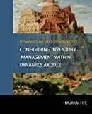 Configuring Inventory Management Within DynamicsAX 2012 (Dynamics AX 2012 Barebones Configuration Guides) (Volume 8)