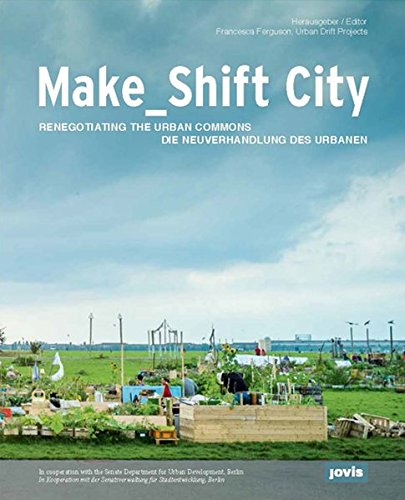 Make_Shift City: Die Neuverhandlung des Urbanen